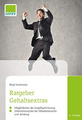 Ratgeber Gehaltsextras, 6. Auflage: Möglichkeiten der Entgeltoptimierung, Unterstützung bei der Mitarbeitersuche und -bindung