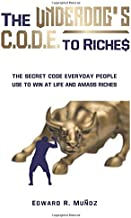 The Underdog's Code to Riches: The Secret Code Everyday People Use to Win at Life and Amass Riches.