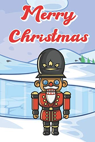 Merry Christmas: Wooden Toy Soldier Nut Cracker Holiday and Snow Inspired Notebook to Write or Draw In, Journal, Diary. Perfect for Kids and Adults of ... Stuffer and Surprise Gifts Under the Tree
