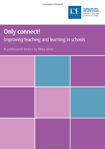 Only Connect!: Improving Teaching and Learning in Schools (Education K-12)