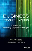 Business Transformation: A Roadmap for Maximizing Organizational Insights (Wiley and SAS Business Series)