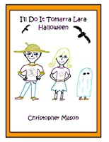 I'll Do It Tomarra Lara Halloween