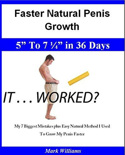 """Faster Natural Penis Growth: 5"""" To 7 ¼"""" In 36 Days - My 7 Biggest Mistakes plus Easy Natural Method I Used To Grow My Penis Faster (English Edition)"""