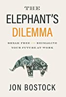 The Elephant's Dilemma: Break Free and Reimagine Your Future at Work