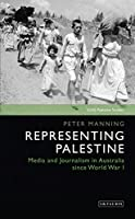 Representing Palestine: Media and Journalism in Australia Since World War I (Soas Palestine Studies)