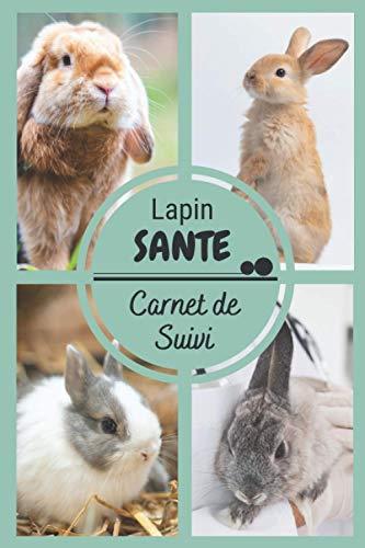 Carnet de Suivi Lapin Santé: Carnet de santé et de...
