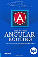 Step-by-Step Angular Routing: Learn To Create client-side and Single Page Apps with Routing and Navigation