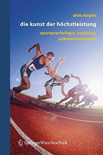 Die Kunst der Höchstleistung: Sportpsychologie, Coaching, Selbstmanagment