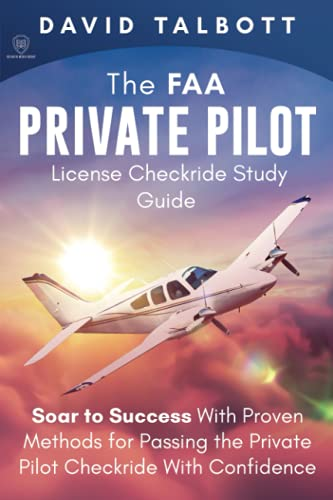 The FAA Private Pilot License Checkride Study Guide: Soar To Success With Proven Methods To Successfully Pass The Checkride With Confidence (Scientia Study Guides)