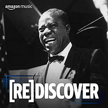 REDISCOVER Louis Armstrong