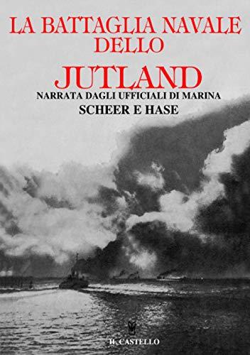 La battaglia navale dello Jutland narrata dagli ufficiali di marina Scheer e Hase