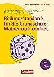 Lehrerbücherei Grundschule: Bildungsstandards für die Grundschule: Mathematik konkret (7. Auflage) - Aufgabenbeispiele - Unterrichtsanregungen - Fortbildungsideen - Buch mit Kopiervorlagen auf CD-ROM - Dietlinde Granzer