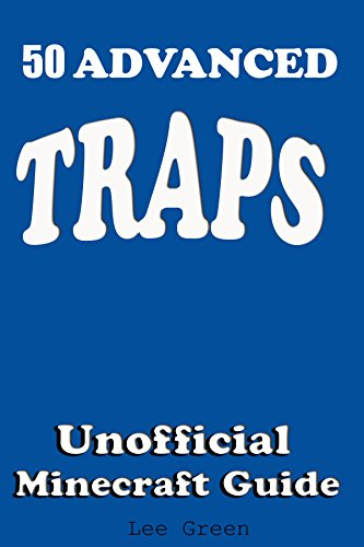 50 Advanced Traps : Ultimate Survival Guide;Tutorial with Secret Tips and Tricks You Might Not Have Known; Suggestions for Players and Monsters Traps;Unofficial ... Minecraft Player's Guide (English Edition)