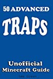 50 Advanced Traps : Ultimate Survival Guide;Tutorial with Secret Tips and Tricks...
