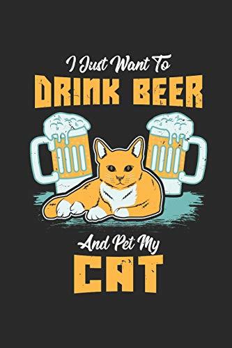 I Just Want To Drink Beer And Pet My Cat: Ich Möchte Nur Bier Trinken Und Meine Katze Streicheln. Notizbuch / Tagebuch / Heft mit Linierten Seiten. ... Journal, Planer für Termine oder To-Do-Liste.