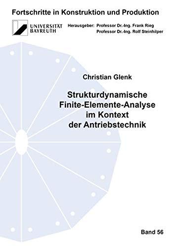 Strukturdynamische Finite–Elemente–Analyse im Kontext der Antriebstechnik (Fortschritte in Konstruktion und Produktion)