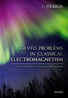 Solved Problems in Classical Electromagnetism: Analytical and Numerical Solutions With Comments