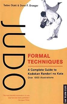 Judo Formal Techniques: A Complete Guide to Kodokan Randori no Kata (Tuttle Martial Arts) by [Tadao Otaki, Donn F. Draeger]