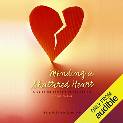 Mending a Shattered Heart: A Guide for Partners of Sex Addicts cover art
