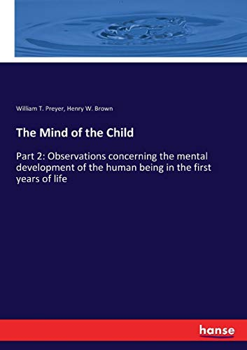 The Mind of the Child: Part 2: Observations concerning the mental development of the human being in the first years of life