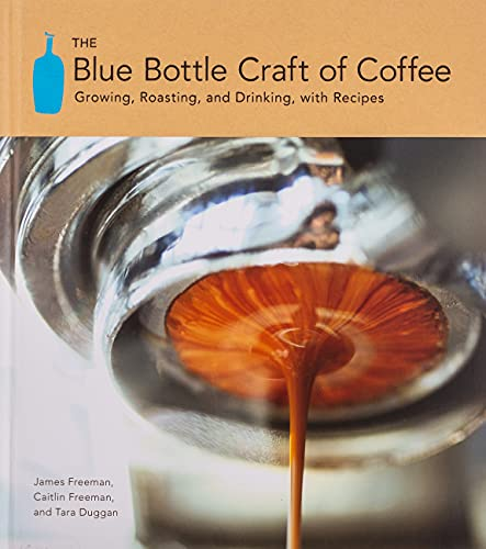 The Blue Bottle Craft of Coffee: Growing, Roasting, and...