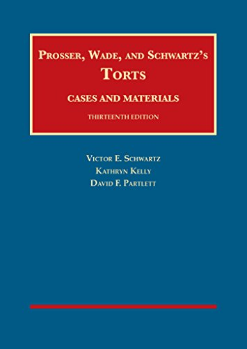 Compare Textbook Prices for Prosser, Wade and Schwartz's Torts, Cases and Materials, 13th University Casebook Series 13 Edition ISBN 9781609304072 by Schwartz, Victor,Kelly, Kathryn,Partlett, David
