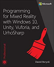 Programming for Mixed Reality with Windows 10, Unity, Vuforia, and UrhoSharp (Developer Reference) (English Edition)