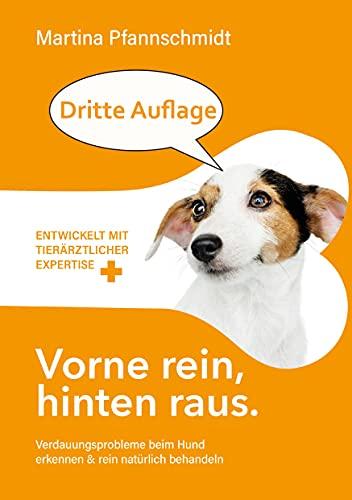 Vorne rein, hinten raus - 3.Auflage: Verdauungsprobleme beim Hund erkennen & rein natürlich behandeln - mit tierärztlicher Expertise