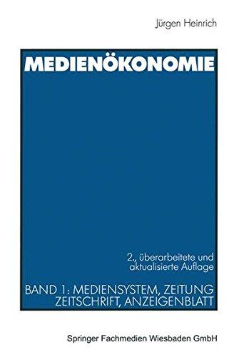 Medienökonomie, Bd.1, Mediensystem, Zeitung, Zeitschrift, Anzeigenblatt: Band 1: Mediensystem, Zeitung, Zeitschrift, Anzeigenblatt