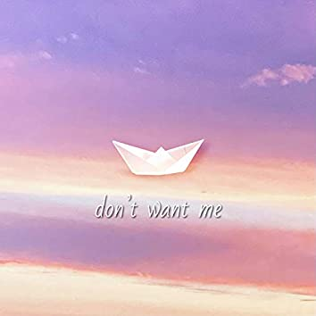 don't want me
