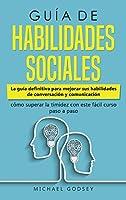 Guía de Habilidades Sociales: La guía definitiva para mejorar sus habilidades de conversación y comunicación, cómo superar la timidez con este fácil curso paso a paso Social Skills Guidebook (Spanish Version)
