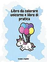 Libro da colorare unicorno e libro di pratica: Incredibile libro da colorare e attività con unicorni - Grandi pagine da colorare e attività per bambini dai 4 agli 8 anni