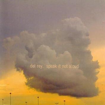 Speak It Not Aloud