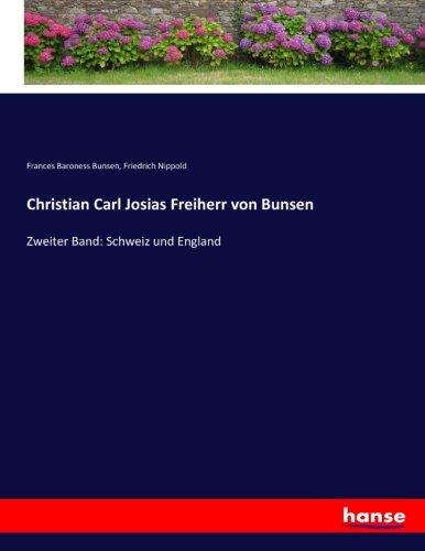 Christian Carl Josias Freiherr von Bunsen: Zweiter Band: Schweiz und England