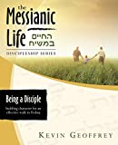 Being a Disciple of Messiah: Building Character for an Effective Walk in Yeshua (The Messianic Life Discipleship Series / Bible Study)