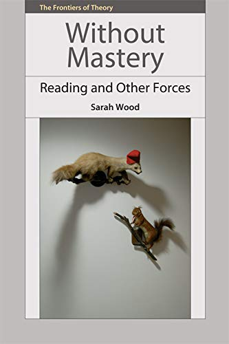 Without Mastery: Reading and Other Forces (The Frontiers of Theory)