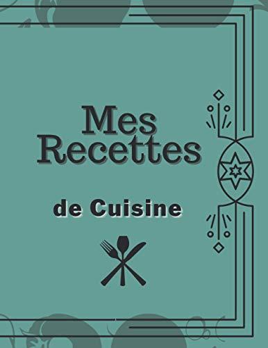 Mes Recettes de Cuisine: livre de cuisine à Remplir : Un cahier de 251 pages Pour 120 Recettes parfaitement ordonné et numéroté de 1 à 120 recettes. (Carnet de cuisine, Band 1)
