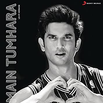 Main Tumhara : Lo-fi Version (Tribute to Sushant Singh Rajput)