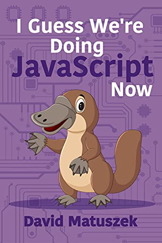 I Guess We're Doing JavaScript Now (English Edition)