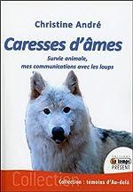 Caresses d'âmes - Survie animale, mes communications avec les loups de Christine André