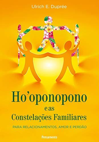Ho´Oponopono E As Constelações Familiares: Para Relacionamentos, Amor e Perdão