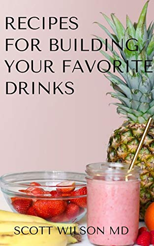 RECIPES FOR BUILDING YOUR FAVORITE DRINKS : All You Need To Know To Make Your Favorite Drinks Yourself At Home (English Edition)