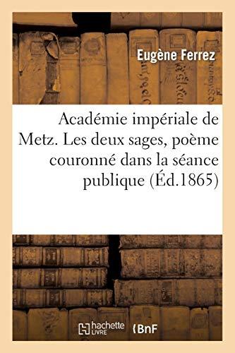 Académie impériale de Metz. Les deux sages, poëme couronné dans la séance publique du 7 mai 1865