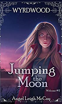 Jumping the Moon: Magical Realism - Adventure - Suspense (Wyrdwood Welcome Book 2) by [Angel Leigh McCoy]