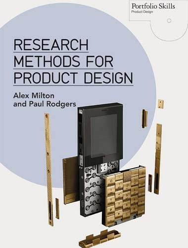 Compare Textbook Prices for Research Methods for Product Design Portfolio Skills: Product Design Illustrated Edition ISBN 9781780673028 by Milton, Alex,Rodgers, Paul