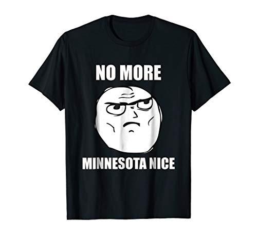 No More Minnesota Nice Meme Shirt