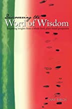 Discovering the Word of Wisdom: Surprising Insights from a Whole Food, Plant-based Perspective