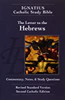 The Letter To The Hebrews: The Ignatius Catholic Study Bible, Revised Standard Version, Second Catholic Edition