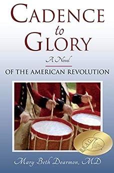 Cadence to Glory: A Novel of the American Revolution by [Mary Dearmon]