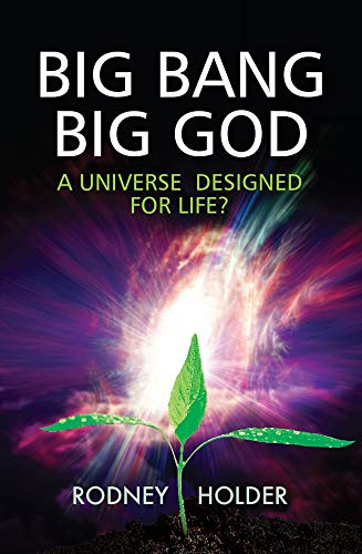 Big Bang Big God: A Universe Designed for Life?